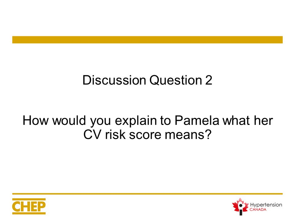 Discussion Question 2 How would you explain to Pamela what her CV risk score means