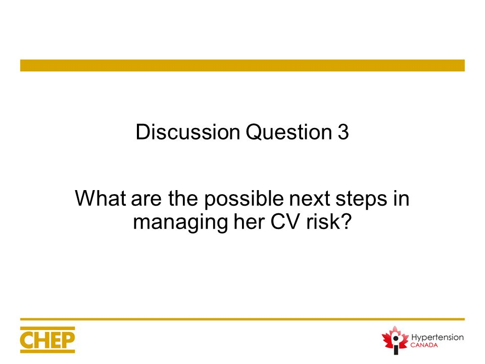 Discussion Question 3 What are the possible next steps in managing her CV risk