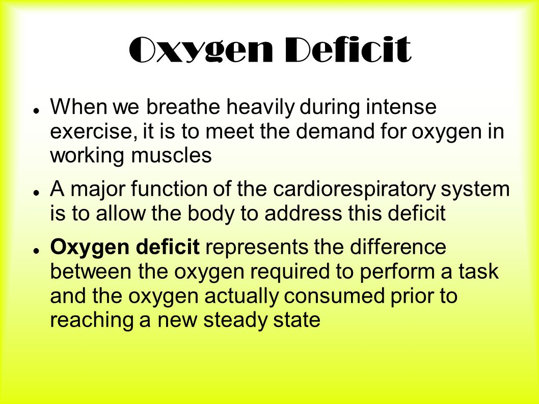 Oxygen Deficit When we breathe heavily during intense exercise, it is to meet the demand for oxygen in working muscles A major function of the cardior