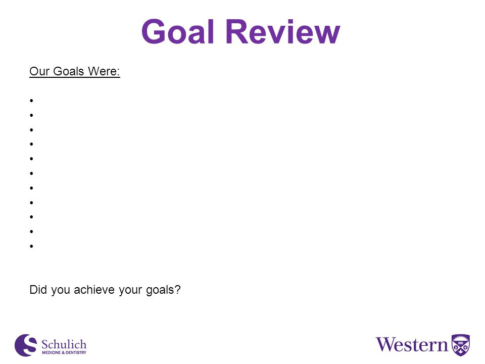 Goal Review Our Goals Were: Did you achieve your goals