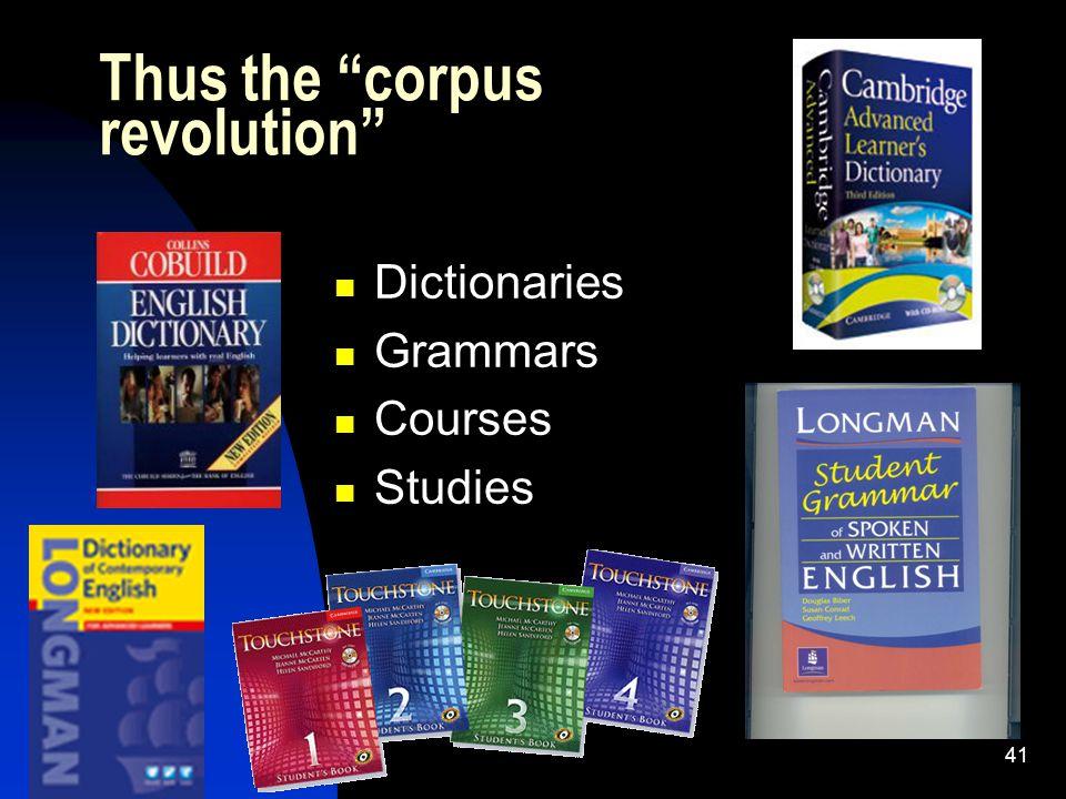 41 Thus the corpus revolution Dictionaries Grammars Courses Studies