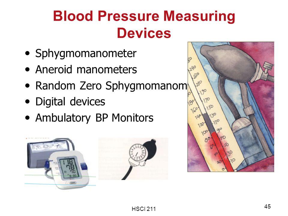 HSCI 211 45 Blood Pressure Measuring Devices Sphygmomanometer Aneroid manometers Random Zero Sphygmomanometers Digital devices Ambulatory BP Monitors