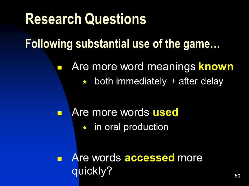 50 Are more word meanings known  both immediately + after delay Are more words used  in oral production Are words accessed more quickly.