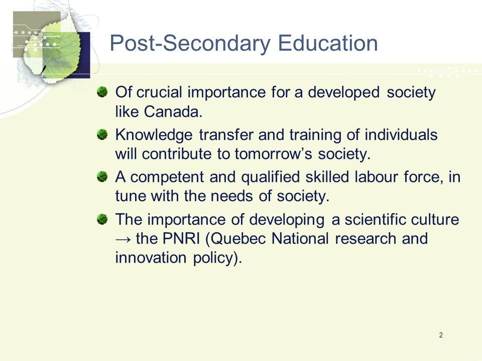Post-Secondary Education Of crucial importance for a developed society like Canada.