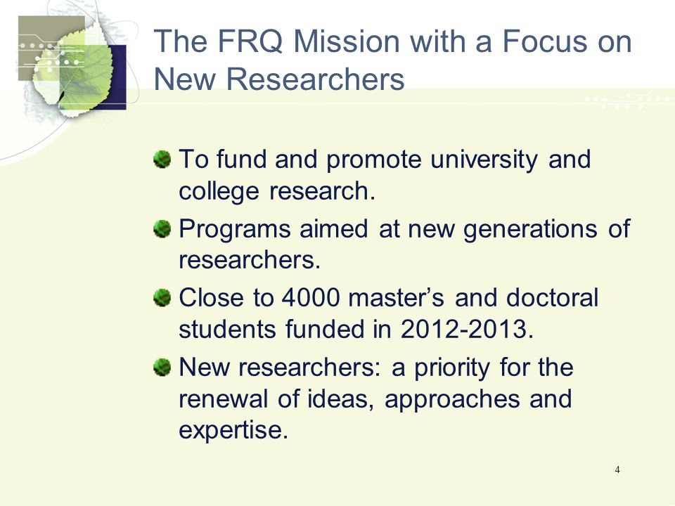 The FRQ Mission with a Focus on New Researchers To fund and promote university and college research.