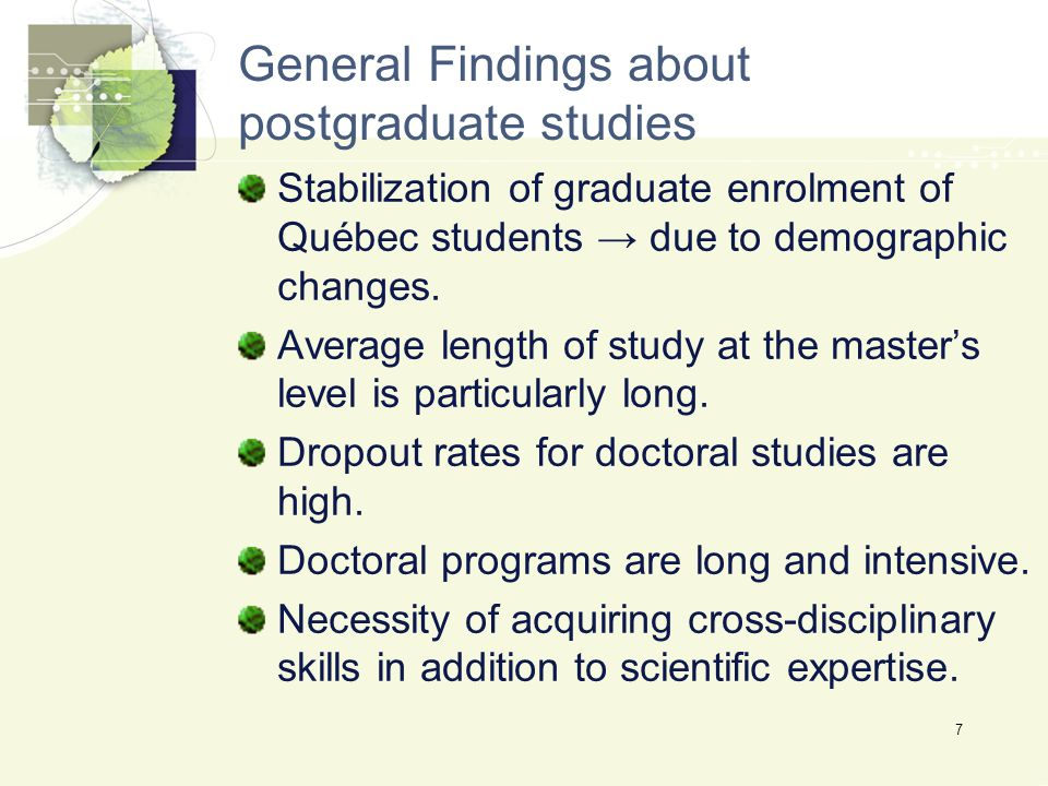 General Findings about postgraduate studies Stabilization of graduate enrolment of Québec students → due to demographic changes.