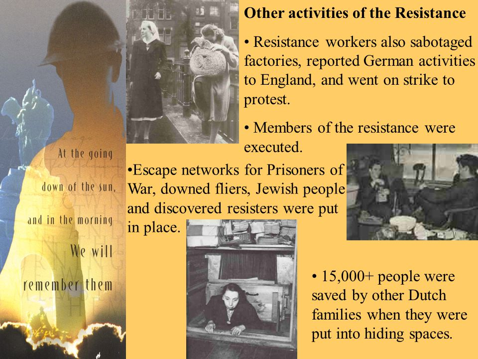 Other activities of the Resistance Resistance workers also sabotaged factories, reported German activities to England, and went on strike to protest.