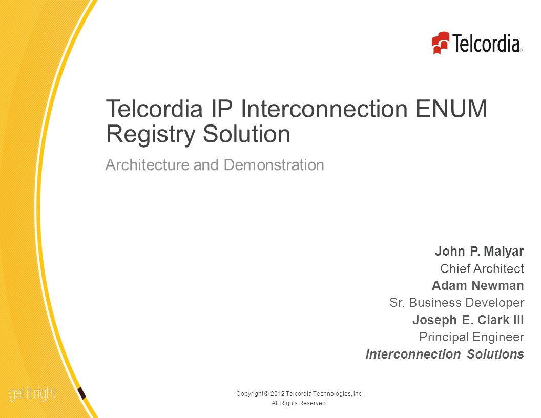 1 Copyright © 2012 Telcordia Technologies, Inc All Rights Reserved Telcordia IP Interconnection ENUM Registry Solution John P.