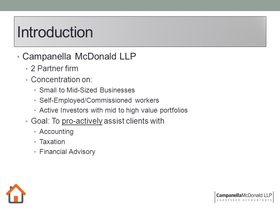 Introduction Campanella McDonald LLP 2 Partner firm Concentration on: Small to Mid-Sized Businesses Self-Employed/Commissioned workers Active Investors with mid to high value portfolios Goal: To pro-actively assist clients with Accounting Taxation Financial Advisory