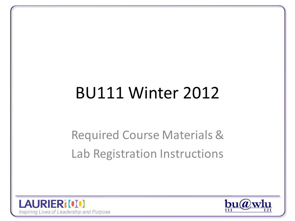 Inspiring Lives of Leadership and Purpose BU111 Winter 2012 Required Course Materials & Lab Registration Instructions