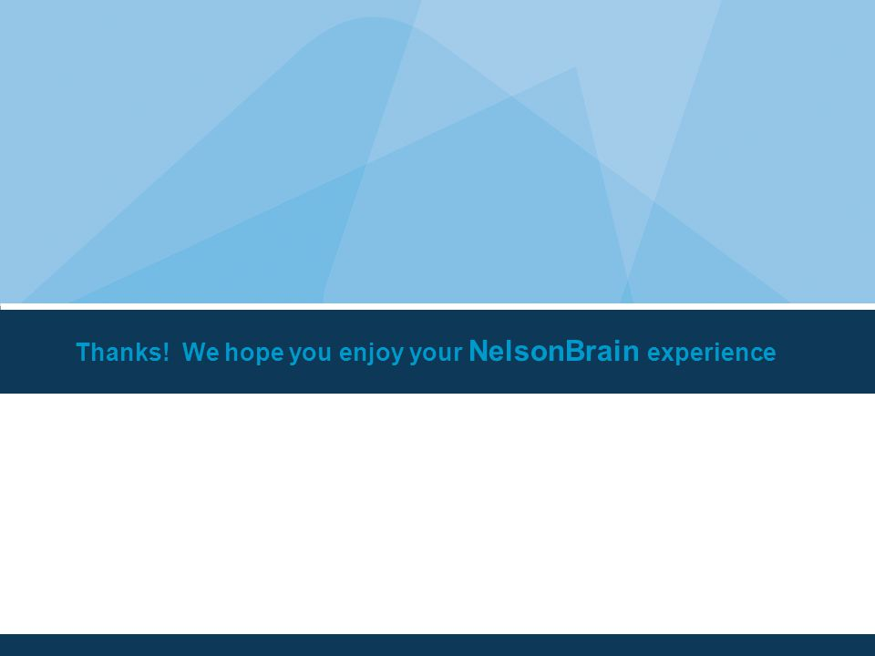 Thanks! We hope you enjoy your NelsonBrain experience