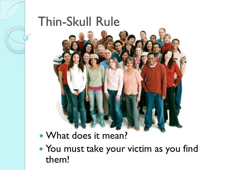 Thin-Skull Rule What does it mean You must take your victim as you find them!