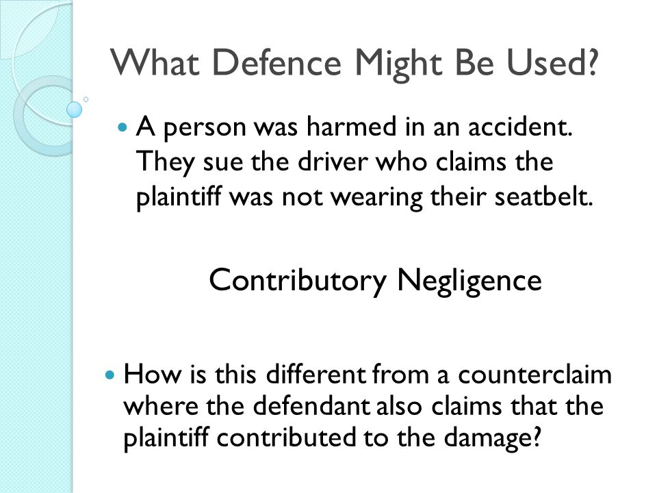 What Defence Might Be Used. A person was harmed in an accident.