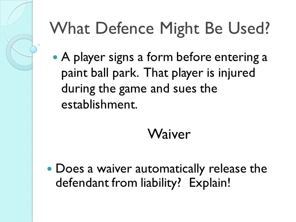 What Defence Might Be Used. A player signs a form before entering a paint ball park.