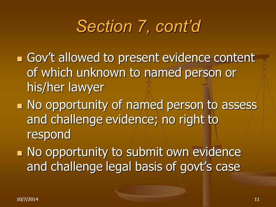 10/7/201411 Section 7, cont'd Gov't allowed to present evidence content of which unknown to named person or his/her lawyer Gov't allowed to present ev
