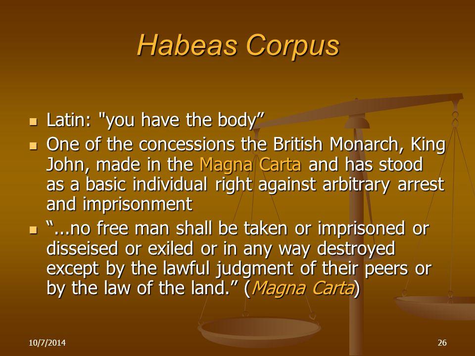 10/7/201426 Habeas Corpus Latin: