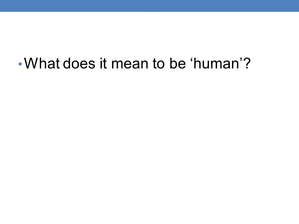 What does it mean to be 'human'?