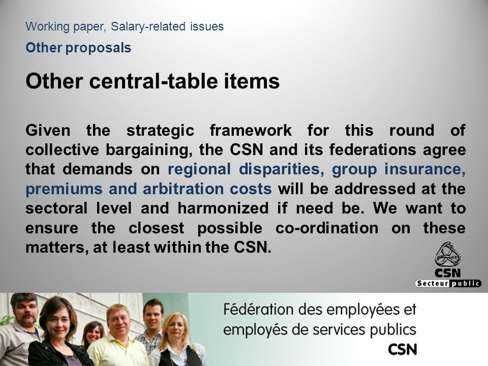Other central-table items Given the strategic framework for this round of collective bargaining, the CSN and its federations agree that demands on reg