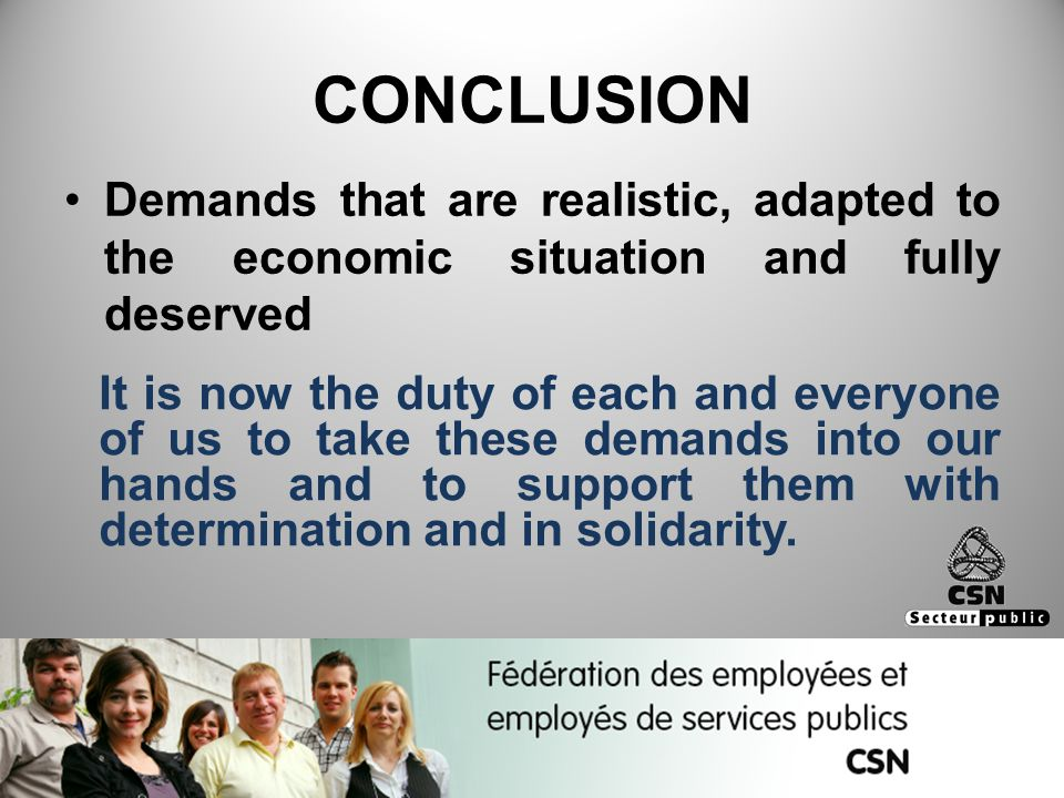 CONCLUSION Demands that are realistic, adapted to the economic situation and fully deserved It is now the duty of each and everyone of us to take thes