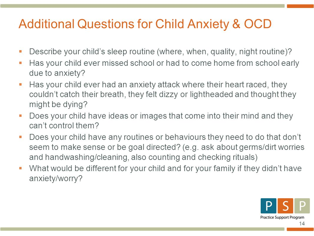 14  Describe your child's sleep routine (where, when, quality, night routine)?  Has your child ever missed school or had to come home from school ea