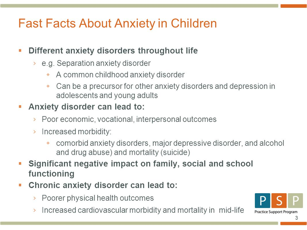 3  Different anxiety disorders throughout life › e.g. Separation anxiety disorder  A common childhood anxiety disorder  Can be a precursor for othe