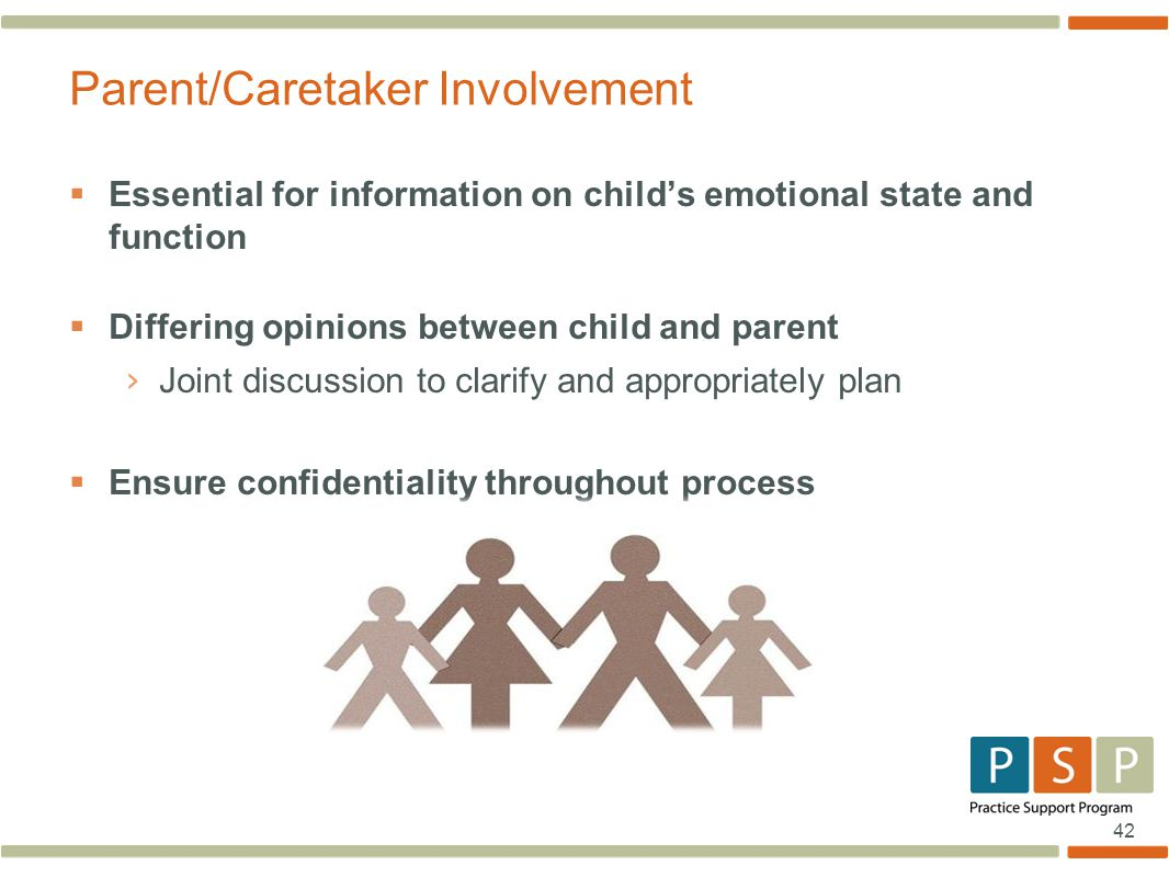 42  Essential for information on child's emotional state and function  Differing opinions between child and parent › Joint discussion to clarify and
