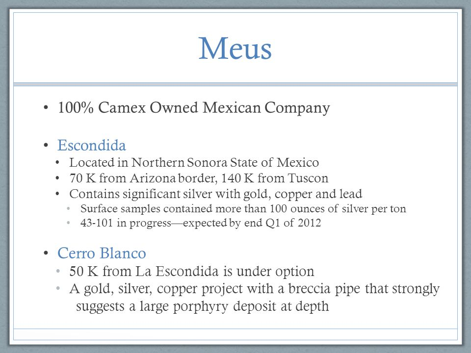 Meus 100% Camex Owned Mexican Company Escondida Located in Northern Sonora State of Mexico 70 K from Arizona border, 140 K from Tuscon Contains signif