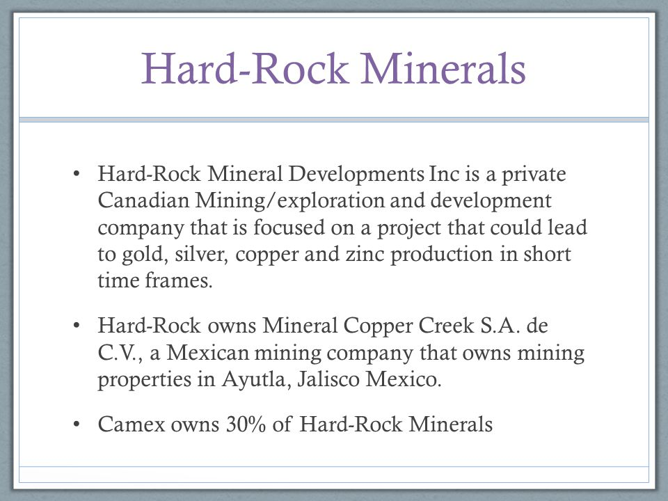 Hard-Rock Minerals Hard-Rock Mineral Developments Inc is a private Canadian Mining/exploration and development company that is focused on a project th