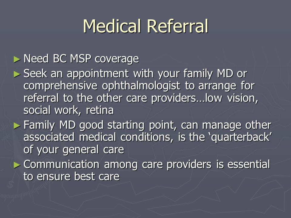 Medical Referral ► Need BC MSP coverage ► Seek an appointment with your family MD or comprehensive ophthalmologist to arrange for referral to the othe
