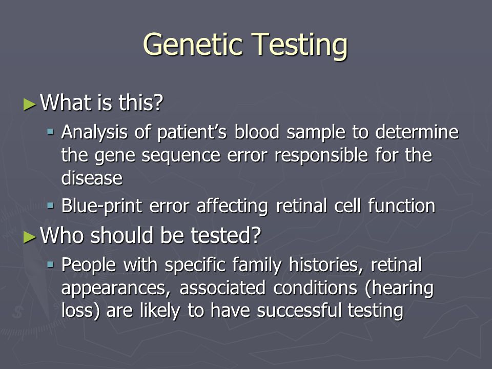 Genetic Testing ► What is this?  Analysis of patient's blood sample to determine the gene sequence error responsible for the disease  Blue-print err