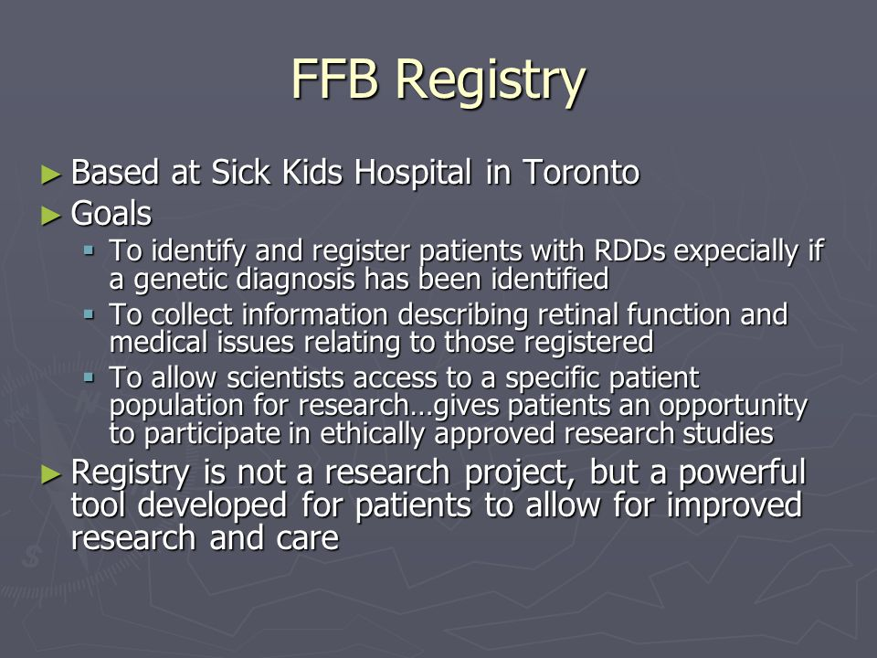 FFB Registry ► Based at Sick Kids Hospital in Toronto ► Goals  To identify and register patients with RDDs expecially if a genetic diagnosis has been