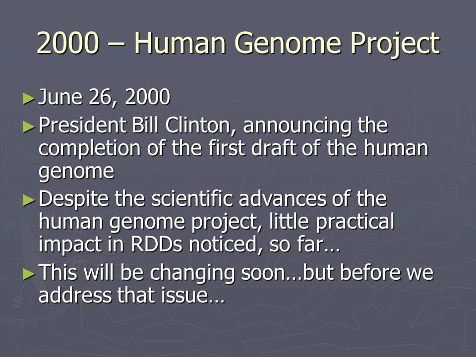 2000 – Human Genome Project ► June 26, 2000 ► President Bill Clinton, announcing the completion of the first draft of the human genome ► Despite the s