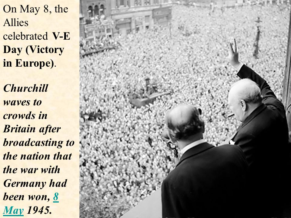 On May 8, the Allies celebrated V-E Day (Victory in Europe).