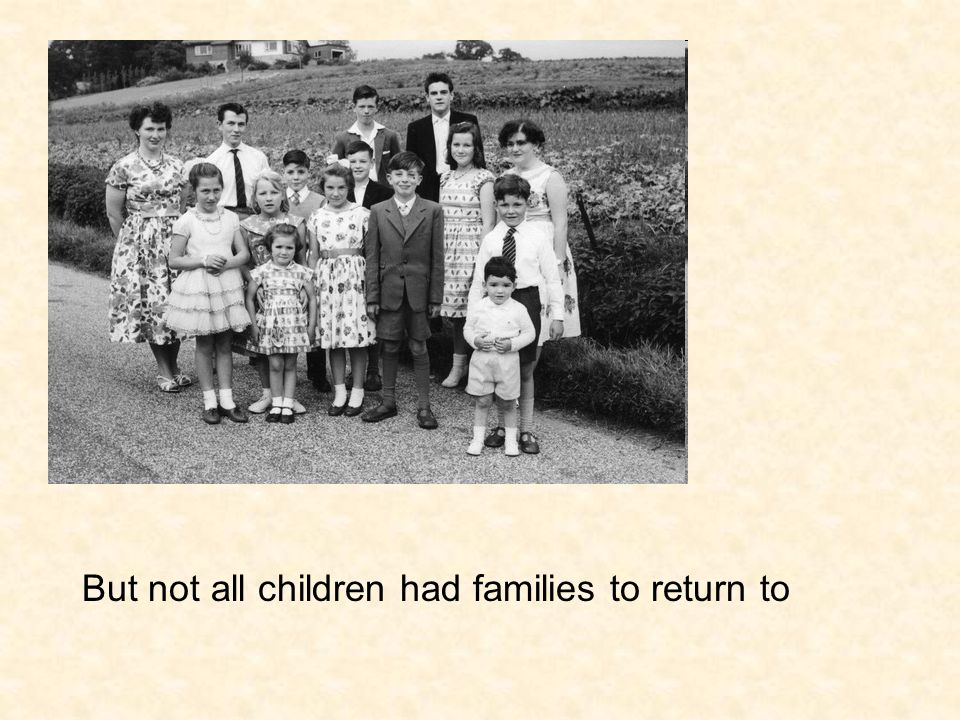 But not all children had families to return to
