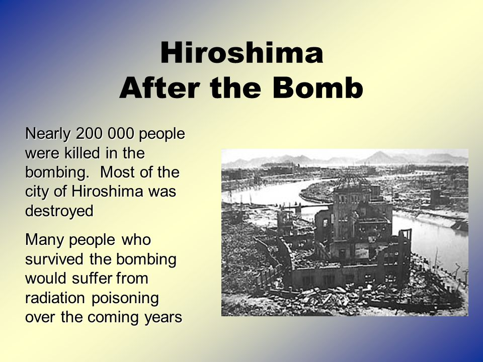 Hiroshima After the Bomb Nearly people were killed in the bombing.