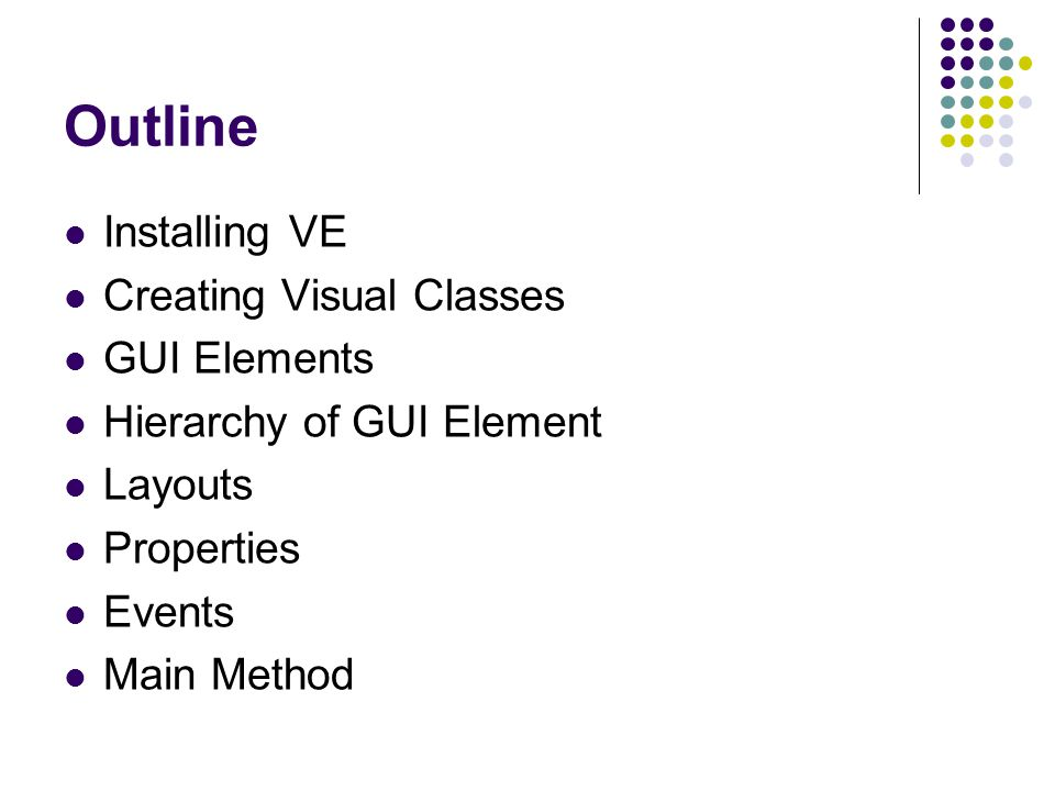Outline Installing VE Creating Visual Classes GUI Elements Hierarchy of GUI Element Layouts Properties Events Main Method