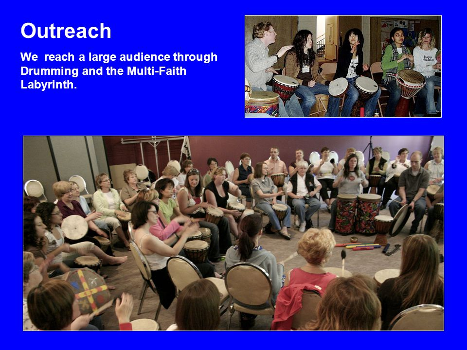 Outreach We reach a large audience through Drumming and the Multi-Faith Labyrinth.