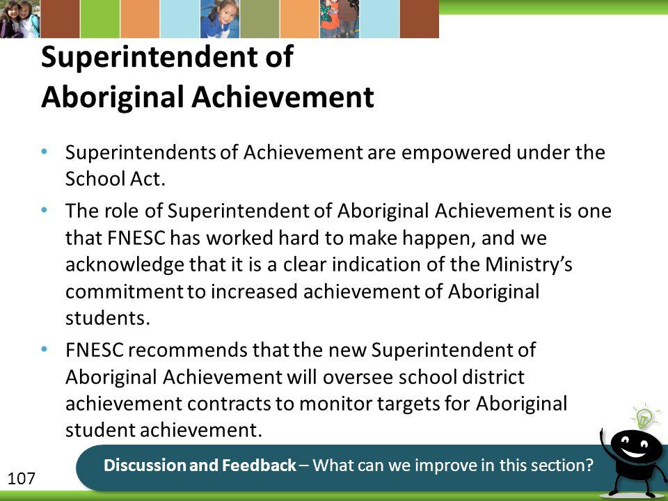 Superintendent of Aboriginal Achievement Superintendents of Achievement are empowered under the School Act. The role of Superintendent of Aboriginal A