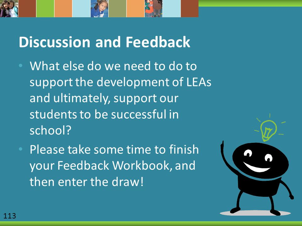Discussion and Feedback What else do we need to do to support the development of LEAs and ultimately, support our students to be successful in school.