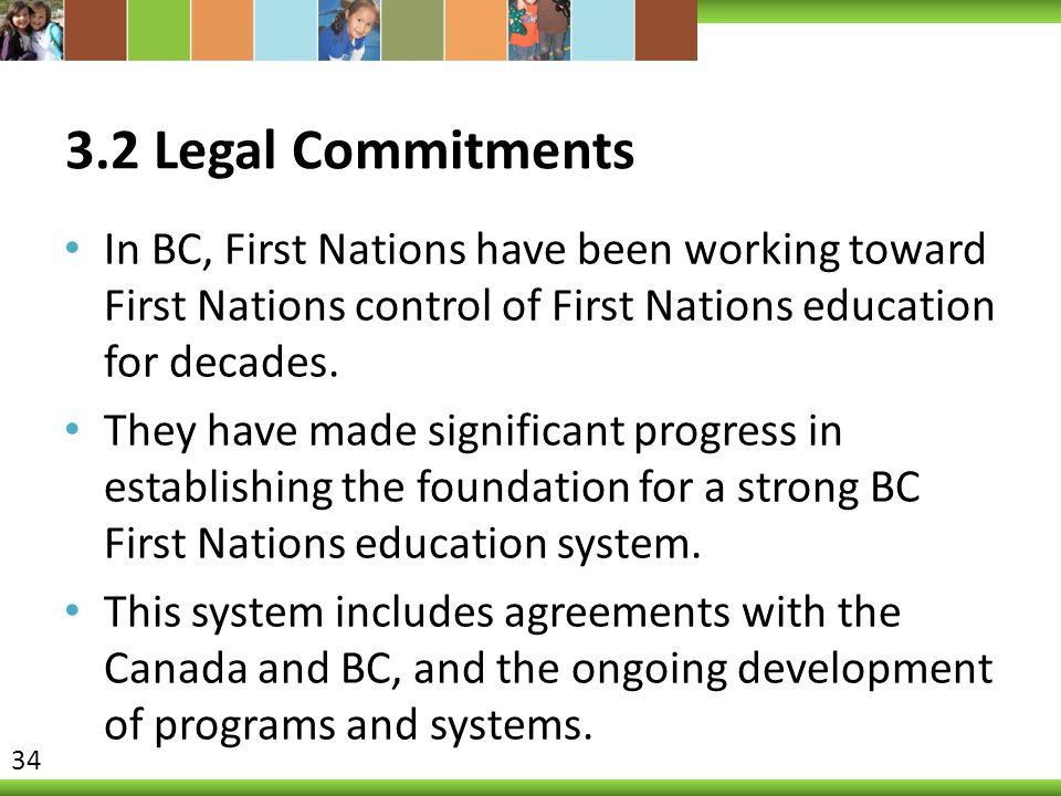 3.2 Legal Commitments In BC, First Nations have been working toward First Nations control of First Nations education for decades. They have made signi