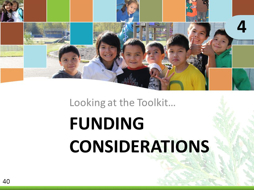 Looking at the Toolkit… 40 4 FUNDING CONSIDERATIONS