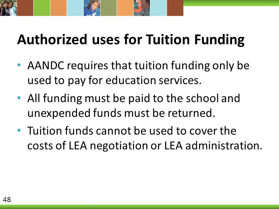 Authorized uses for Tuition Funding AANDC requires that tuition funding only be used to pay for education services. All funding must be paid to the sc