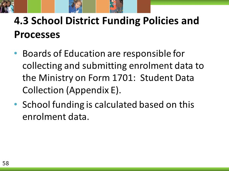 4.3 School District Funding Policies and Processes Boards of Education are responsible for collecting and submitting enrolment data to the Ministry on