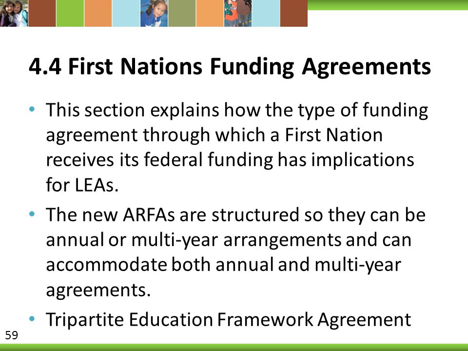 4.4 First Nations Funding Agreements This section explains how the type of funding agreement through which a First Nation receives its federal funding has implications for LEAs.