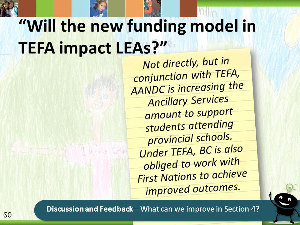 Will the new funding model in TEFA impact LEAs? Not directly, but in conjunction with TEFA, AANDC is increasing the Ancillary Services amount to support students attending provincial schools.