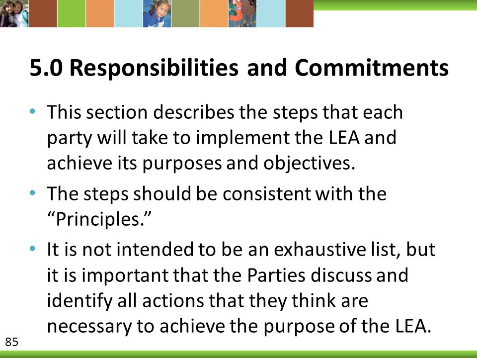 5.0 Responsibilities and Commitments This section describes the steps that each party will take to implement the LEA and achieve its purposes and objectives.