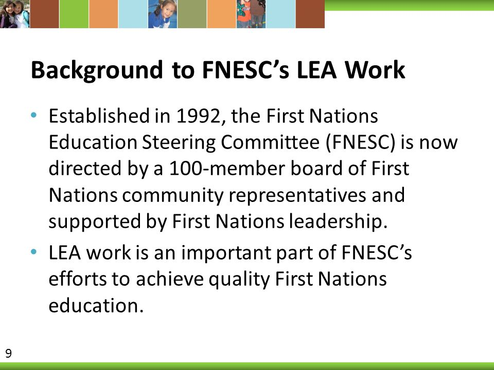 Background to FNESC's LEA Work Established in 1992, the First Nations Education Steering Committee (FNESC) is now directed by a 100-member board of Fi