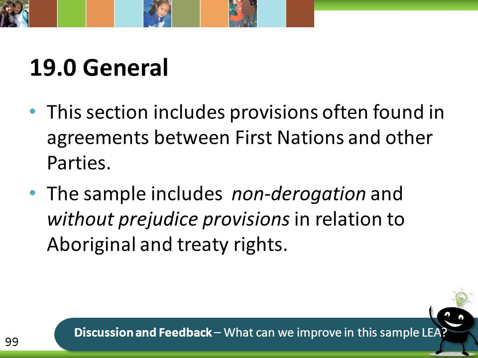 19.0 General This section includes provisions often found in agreements between First Nations and other Parties. The sample includes non-derogation an