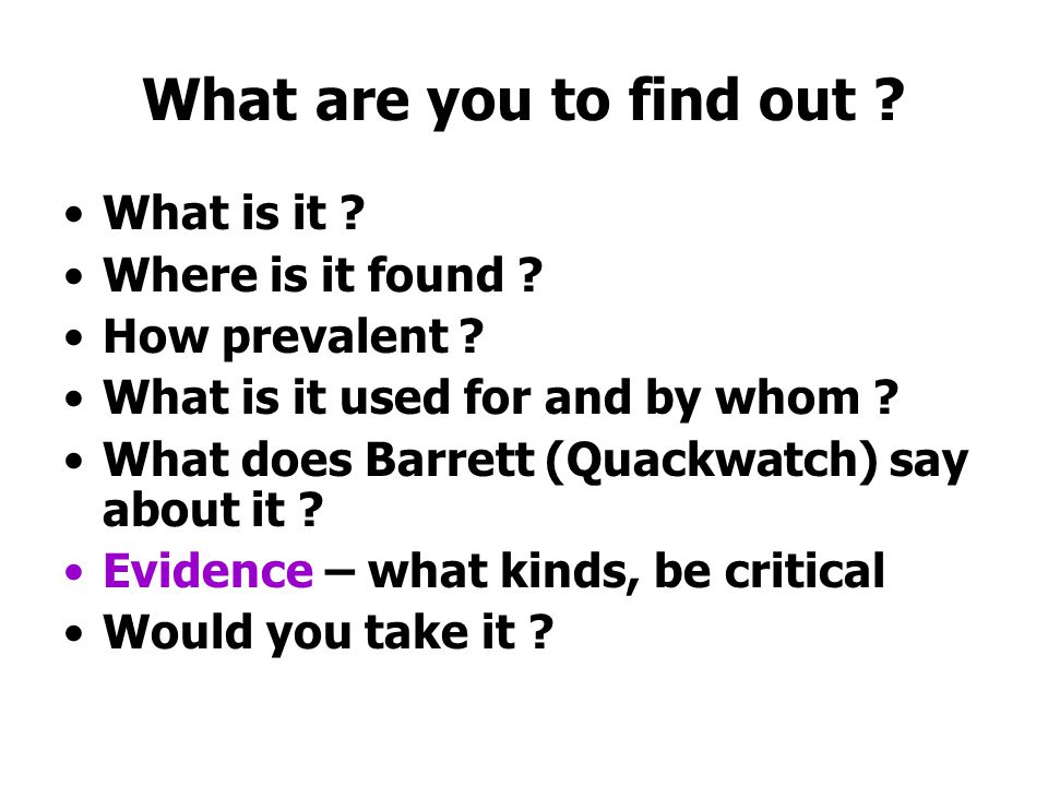 What are you to find out . What is it . Where is it found .