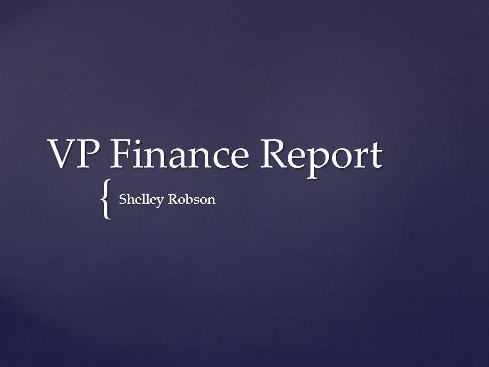 { VP Finance Report Shelley Robson